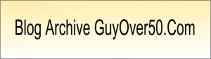 This is the blog post archive for GuyOver50.com
